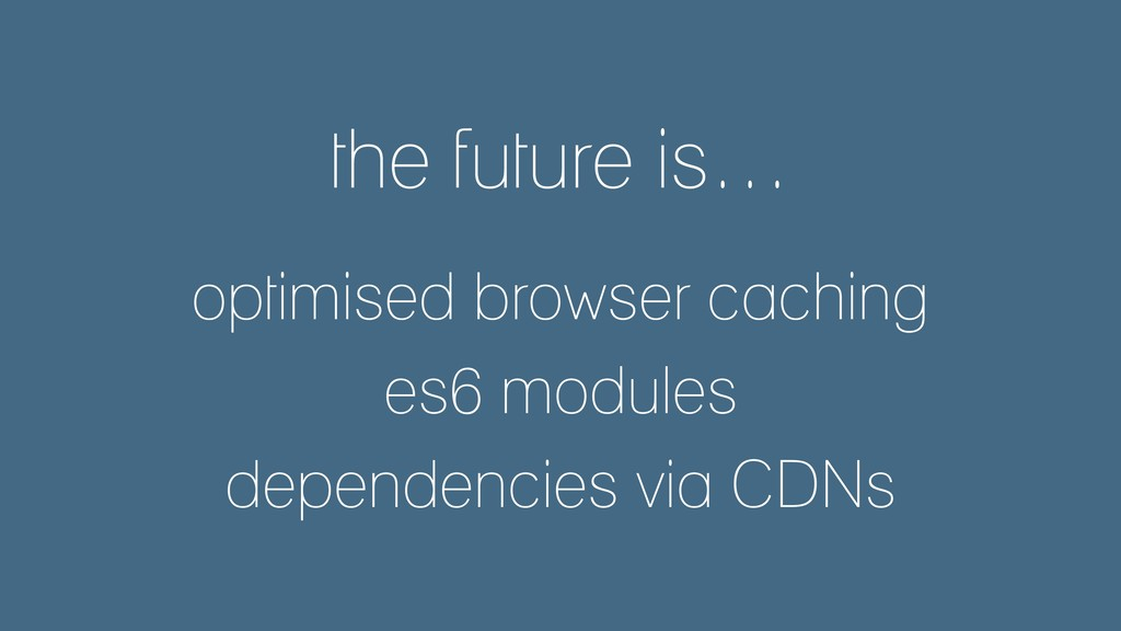 the future is… optimised browser caching es6 mo...