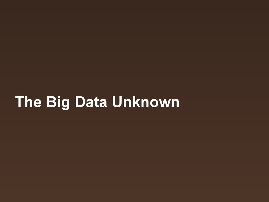 The Big Data Unknown