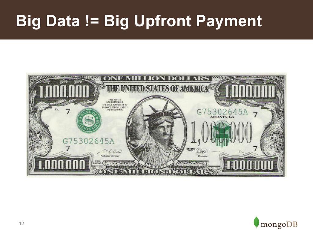 12 Big Data != Big Upfront Payment