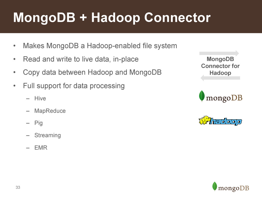 33 • Makes MongoDB a Hadoop-enabled file syste...