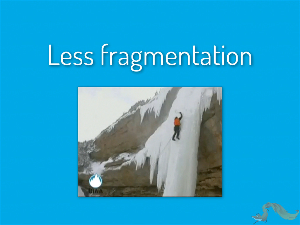 Less fragmentation