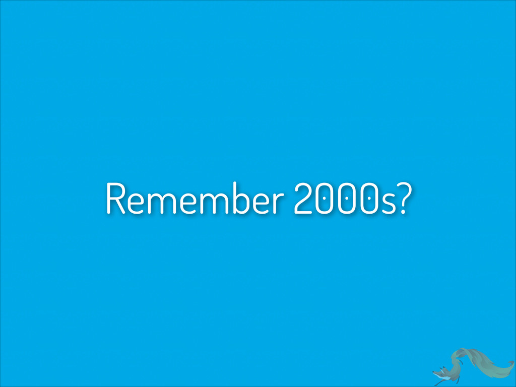 Remember 2000s?