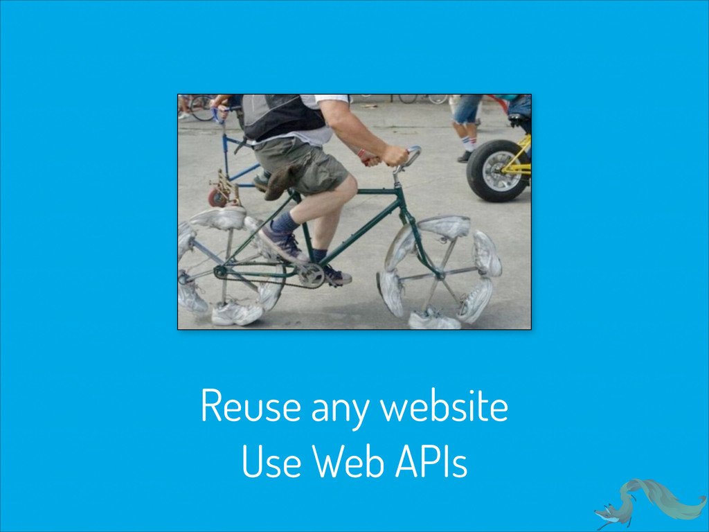 Reuse any website Use Web APIs