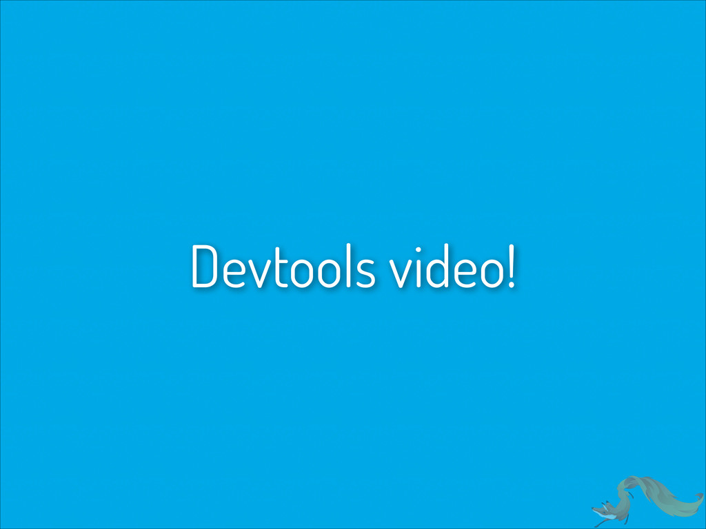 Devtools video!