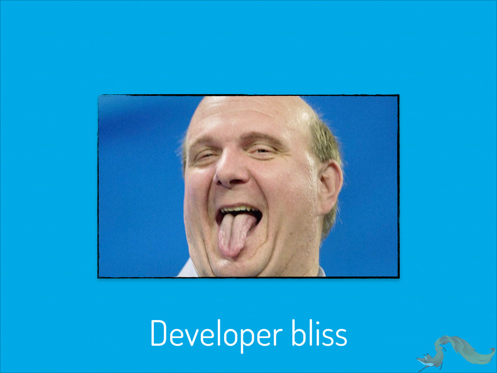 Developer bliss