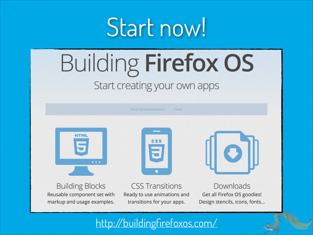 http:/ /buildingfirefoxos.com/ Start now!