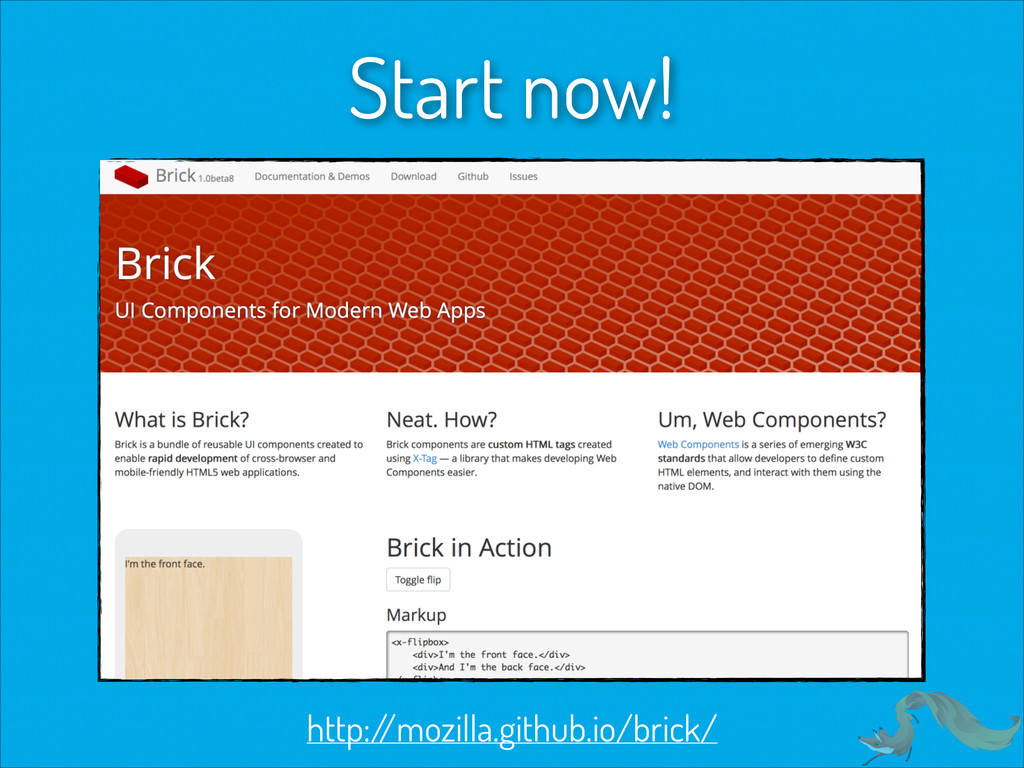 http:/ /mozilla.github.io/brick/ Start now!