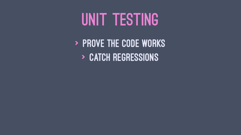 UNIT TESTING > prove the code works > catch reg...