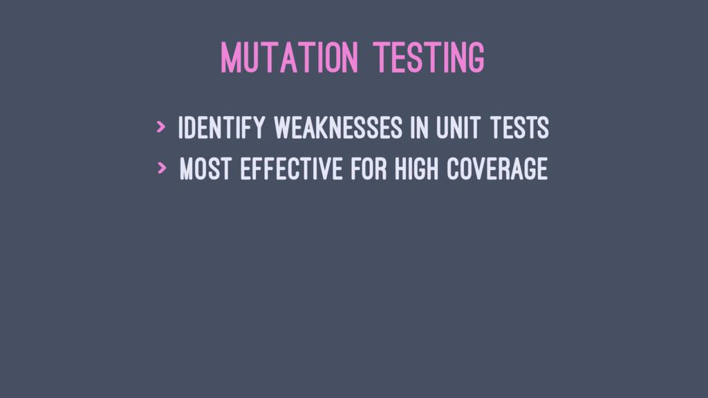 MUTATION TESTING > identify weaknesses in unit ...