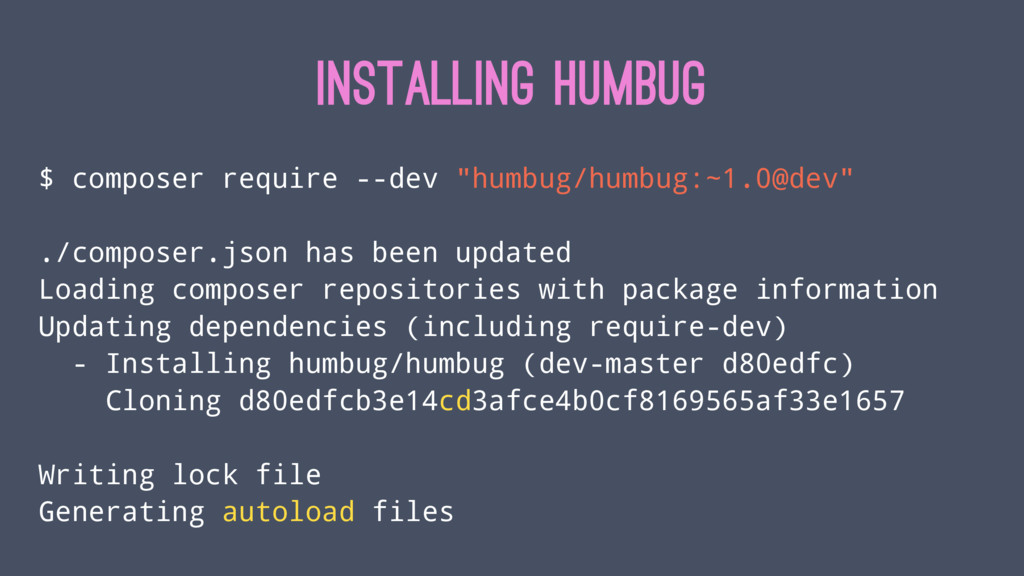 "INSTALLING HUMBUG $ composer require --dev ""hum..."