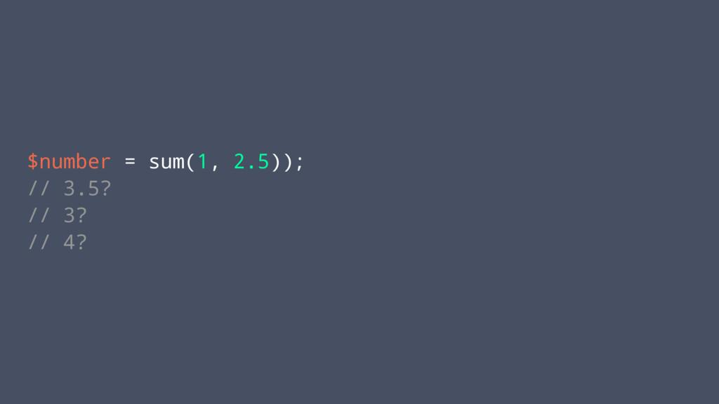 $number = sum(1, 2.5)); // 3.5? // 3? // 4?