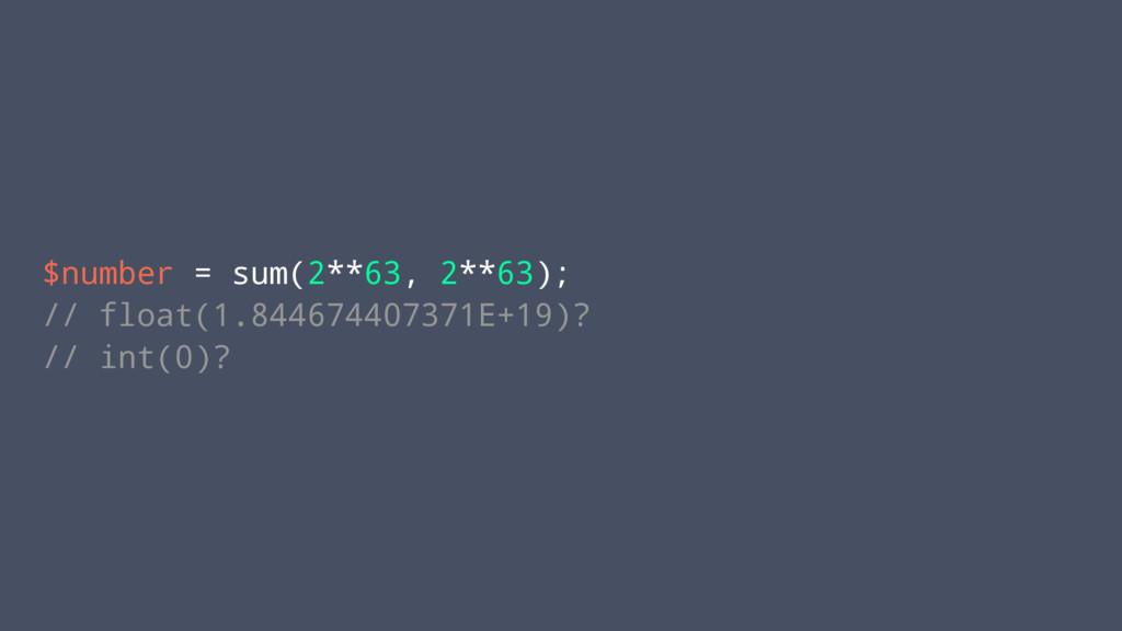 $number = sum(2**63, 2**63); // float(1.8446744...