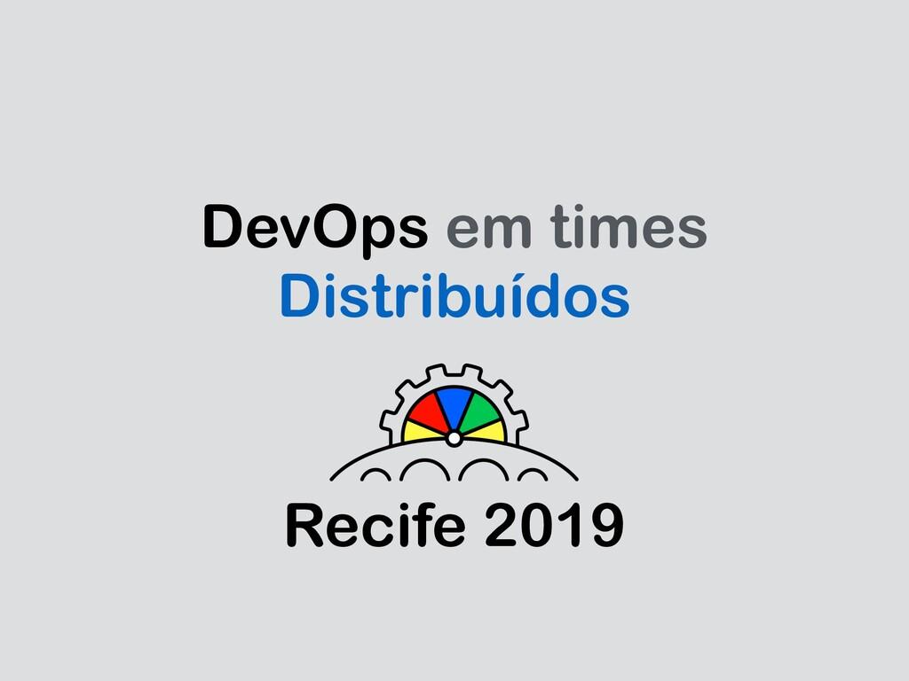 DevOps em times Distribuídos Recife 2019