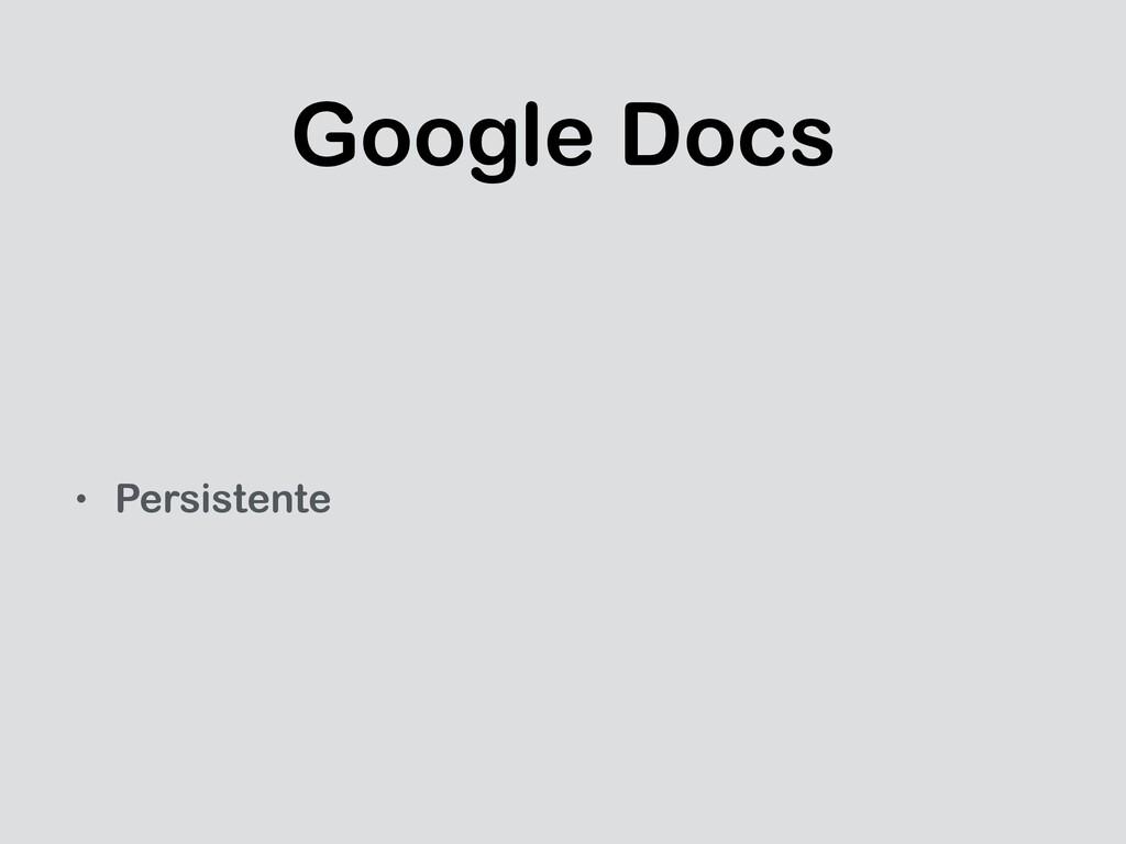Google Docs • Persistente
