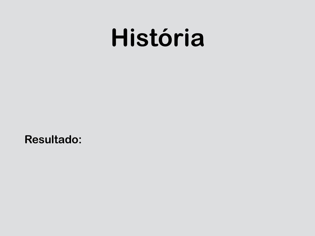 História Resultado: