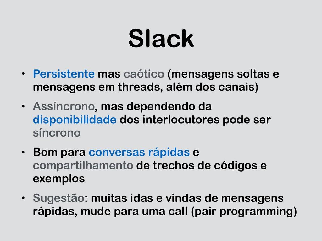 Slack • Persistente mas caótico (mensagens solt...