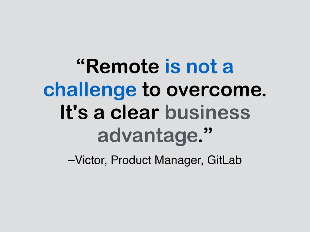 """–Victor, Product Manager, GitLab """"Remote is not..."""