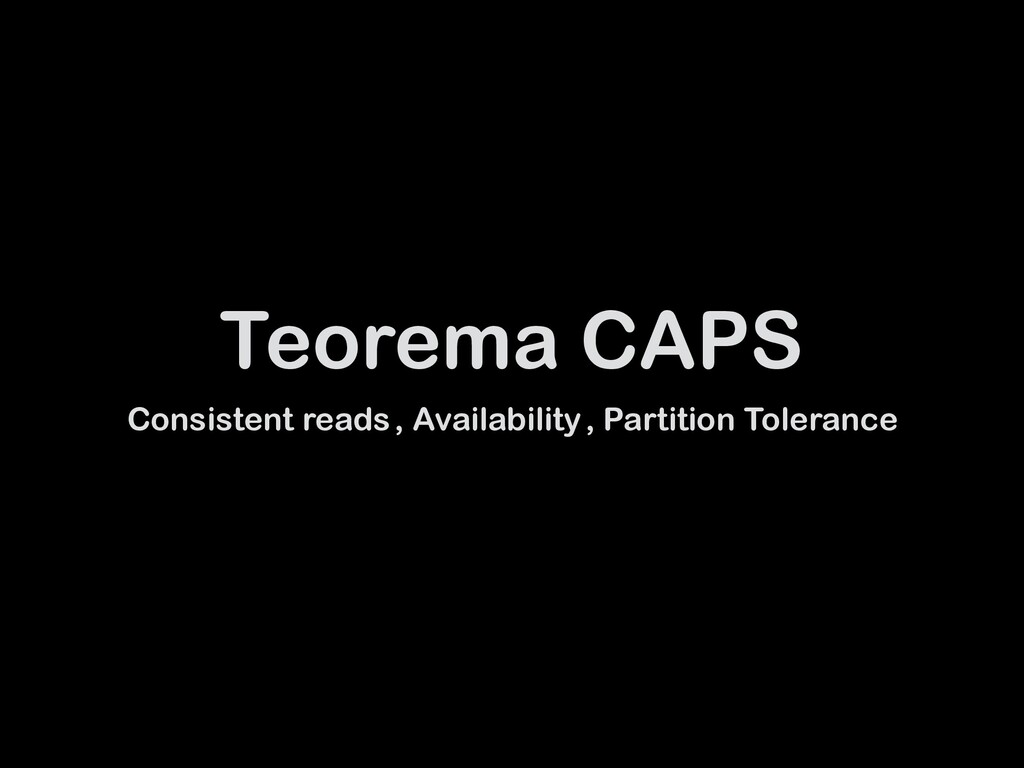 Teorema CAPS Consistent reads, Availability, ...