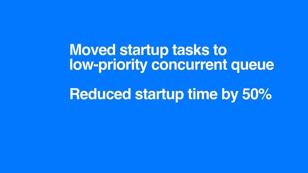 Moved startup tasks to low-priority concurrent ...
