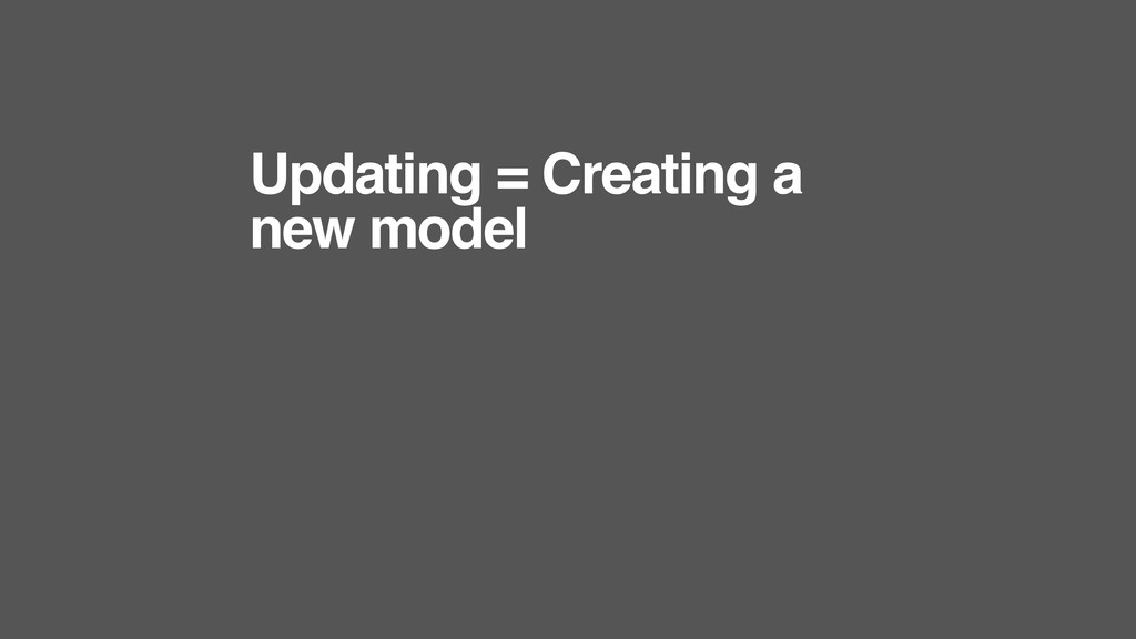 Updating = Creating a new model
