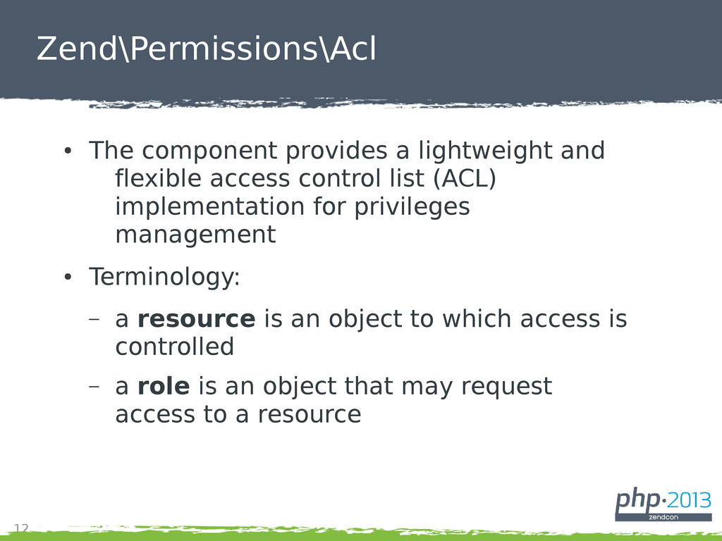 12 Zend\Permissions\Acl ● The component provide...