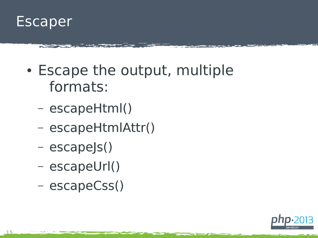 15 Escaper ● Escape the output, multiple format...