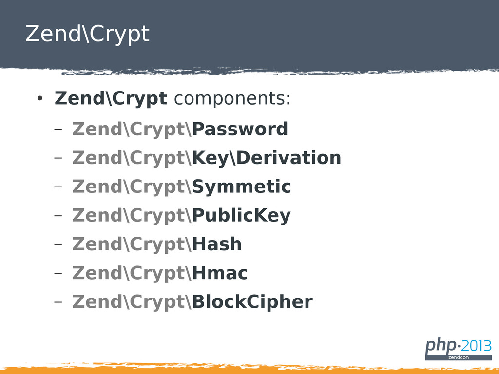 Zend\Crypt ● Zend\Crypt components: – Zend\Cryp...