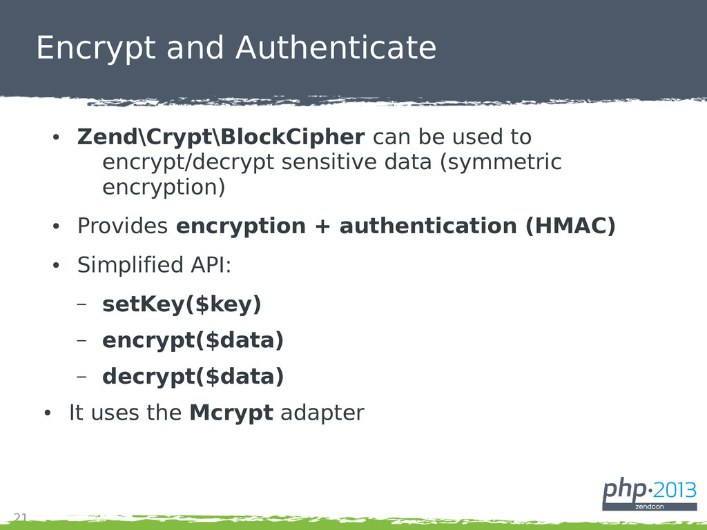 21 Encrypt and Authenticate ● Zend\Crypt\BlockC...