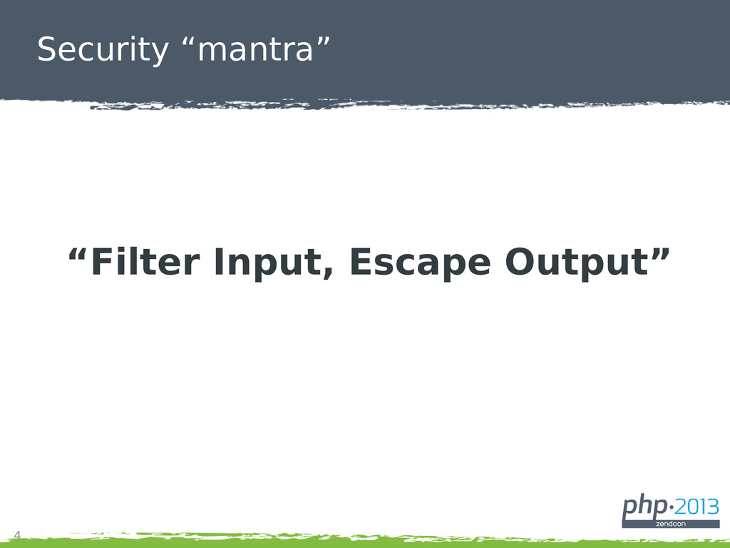 "4 Security ""mantra"" ""Filter Input, Escape Outpu..."