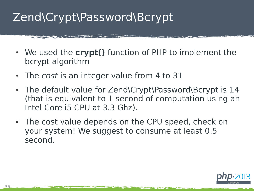 35 Zend\Crypt\Password\Bcrypt ● We used the cry...