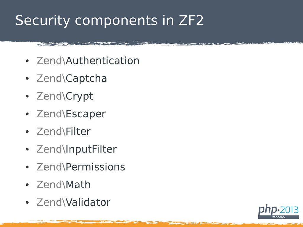 Security components in ZF2 ● Zend\Authenticatio...