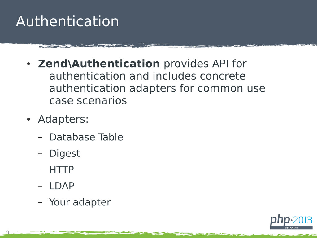 9 Authentication ● Zend\Authentication provides...