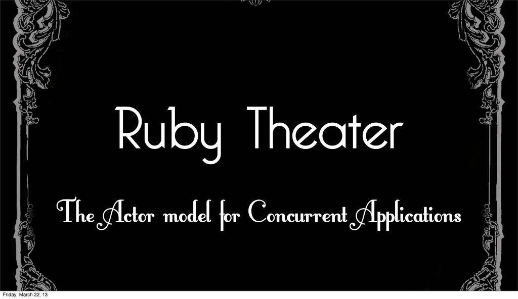 Ruby Theater The Actor model for Concurrent App...