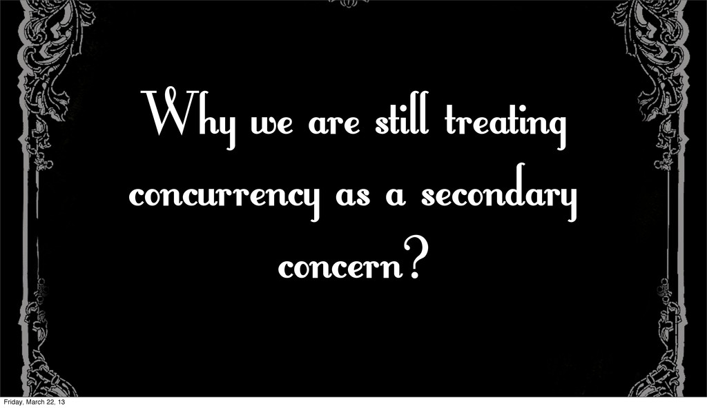 Why we are still treating concurrency as a seco...