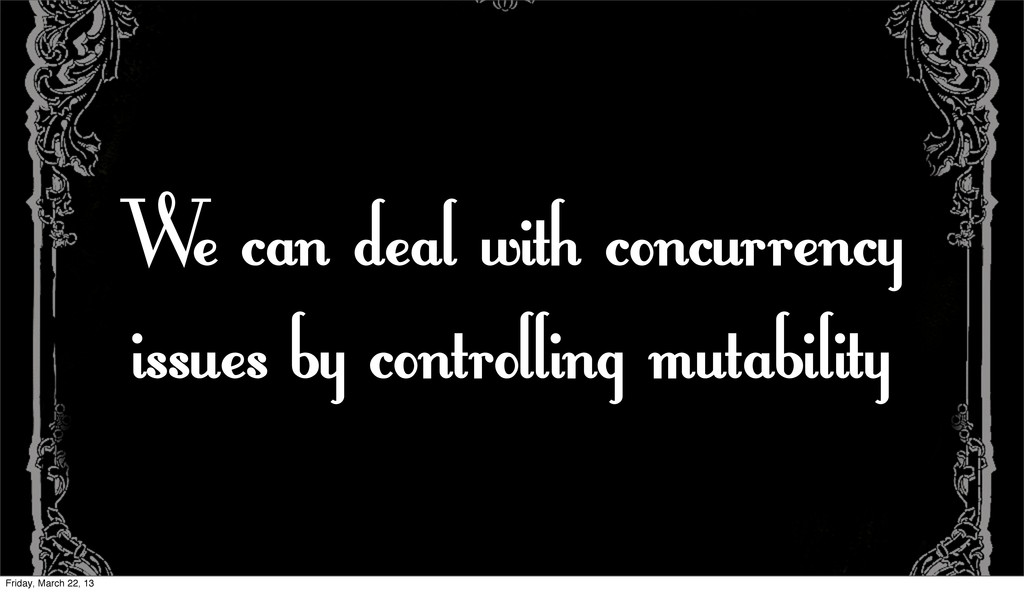 We can deal with concurrency issues by controll...