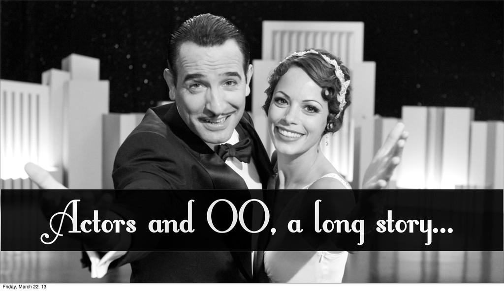 Actors and OO, a long story... Friday, March 22...