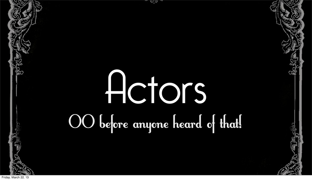Actors OO before anyone heard of that! Friday, ...