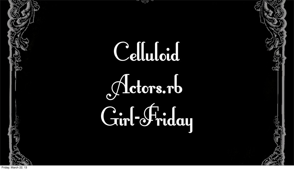 Celluloid Actors.rb Girl-Friday Friday, March 2...