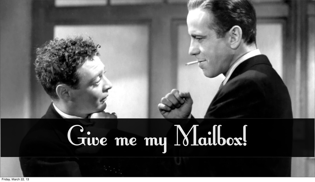 Give me my Mailbox! Friday, March 22, 13