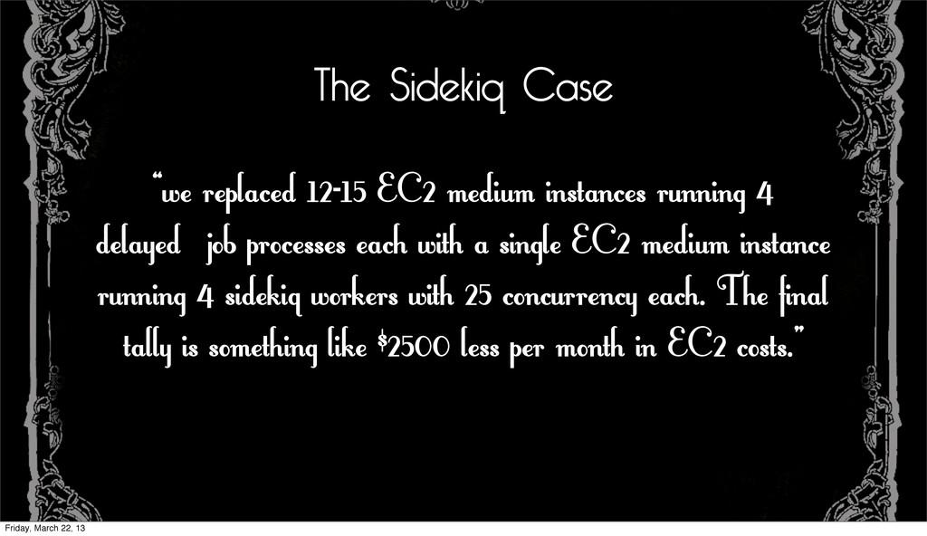 "The Sidekiq Case ""we replaced 12-15 EC2 medium ..."