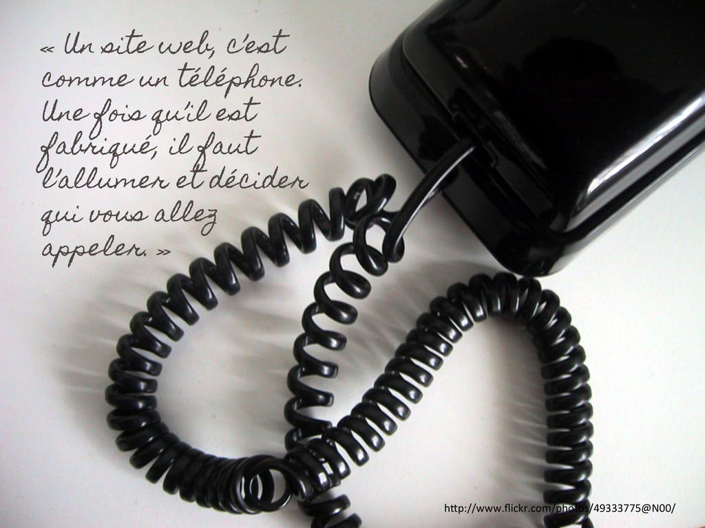 « Un site web, c'est comme un téléphone. Une fo...