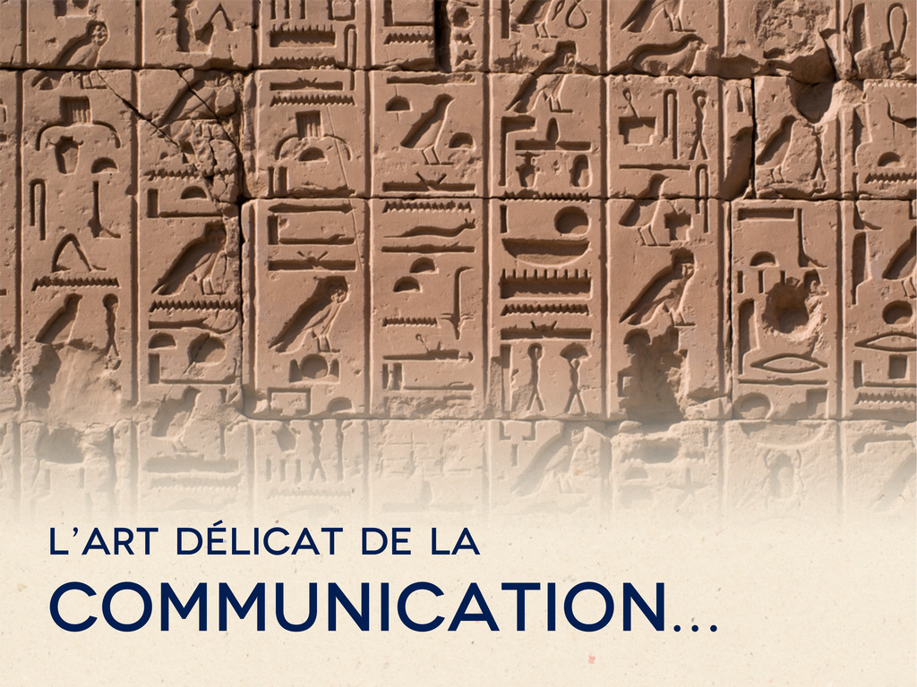 L'art délicat de la communication…