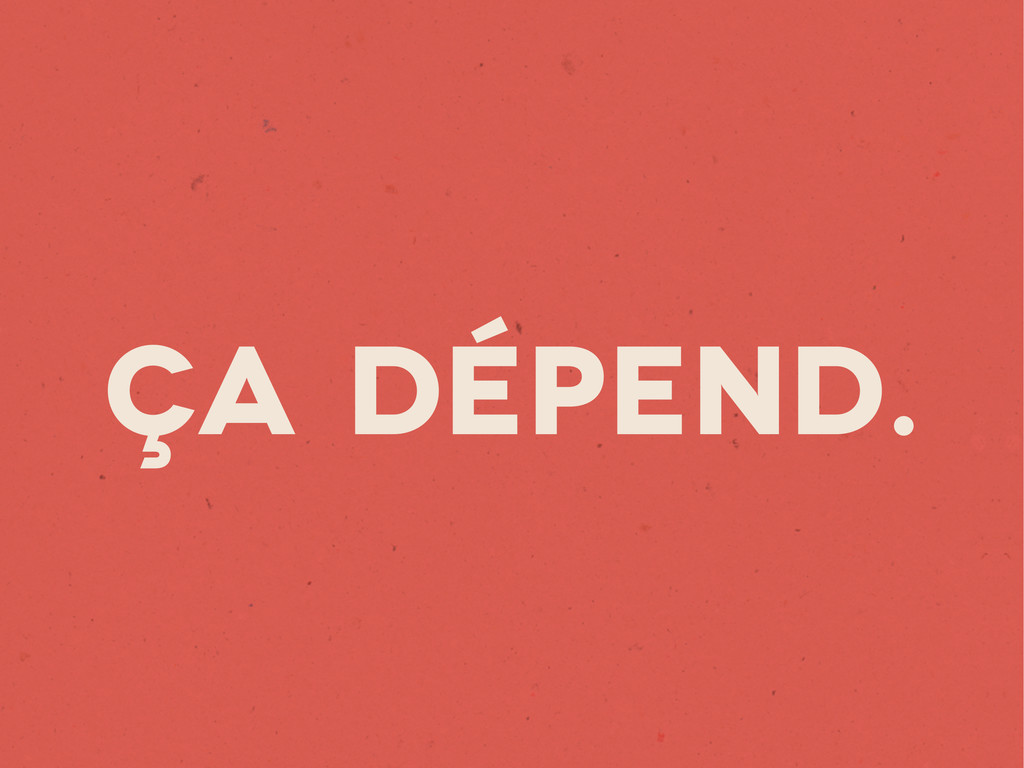 Ça dépend.