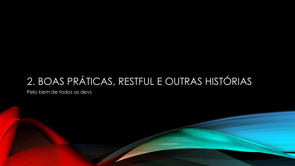2. BOAS PRÁTICAS, RESTFUL E OUTRAS HISTÓRIAS Pe...