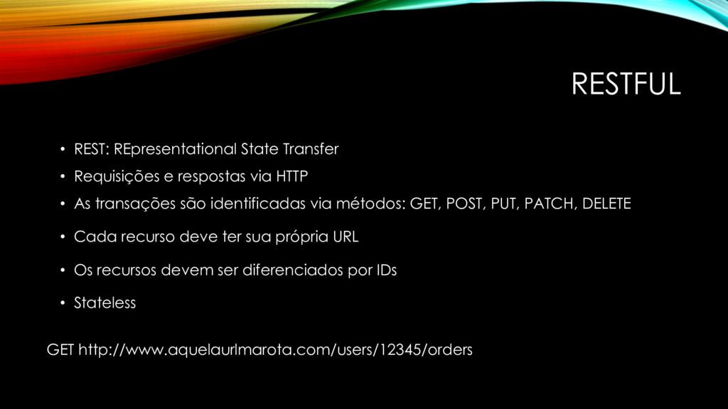 RESTFUL • REST: REpresentational State Transfer...
