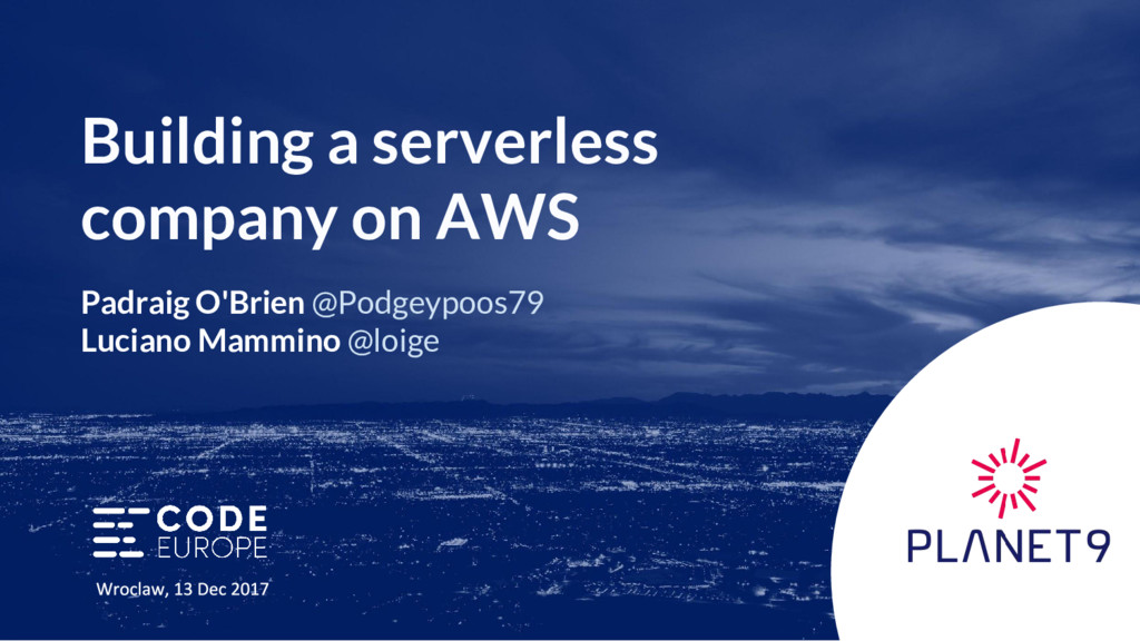 Building a serverless company on AWS Padraig O'...