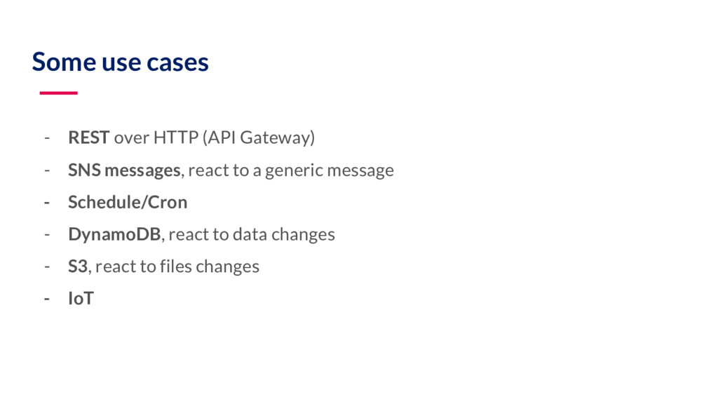 Some use cases - REST over HTTP (API Gateway) -...