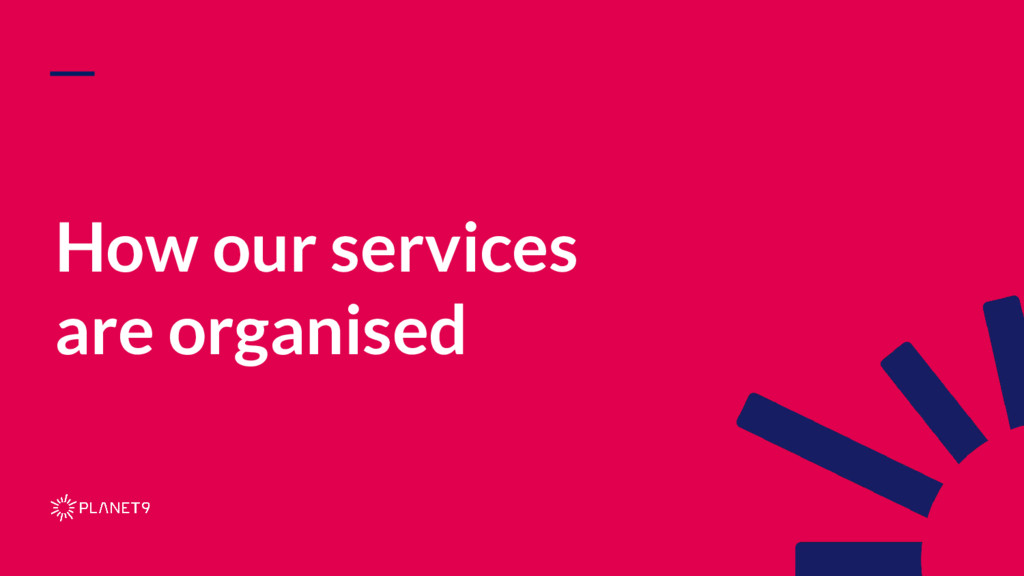 How our services are organised