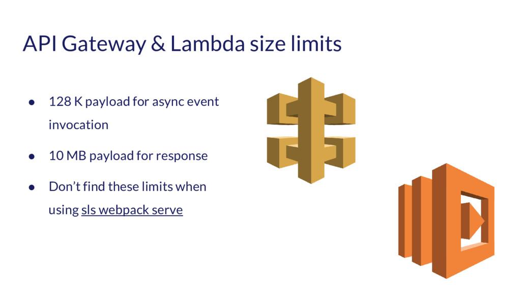 API Gateway & Lambda size limits ● 128 K payloa...