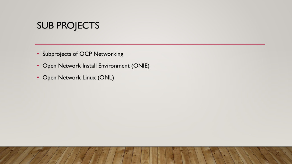 SUB PROJECTS • Subprojects of OCP Networking • ...